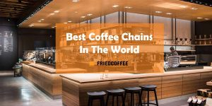 Best Coffee Chains In The World