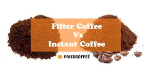 Filter Coffee Vs Instant Coffee Vs Espresso