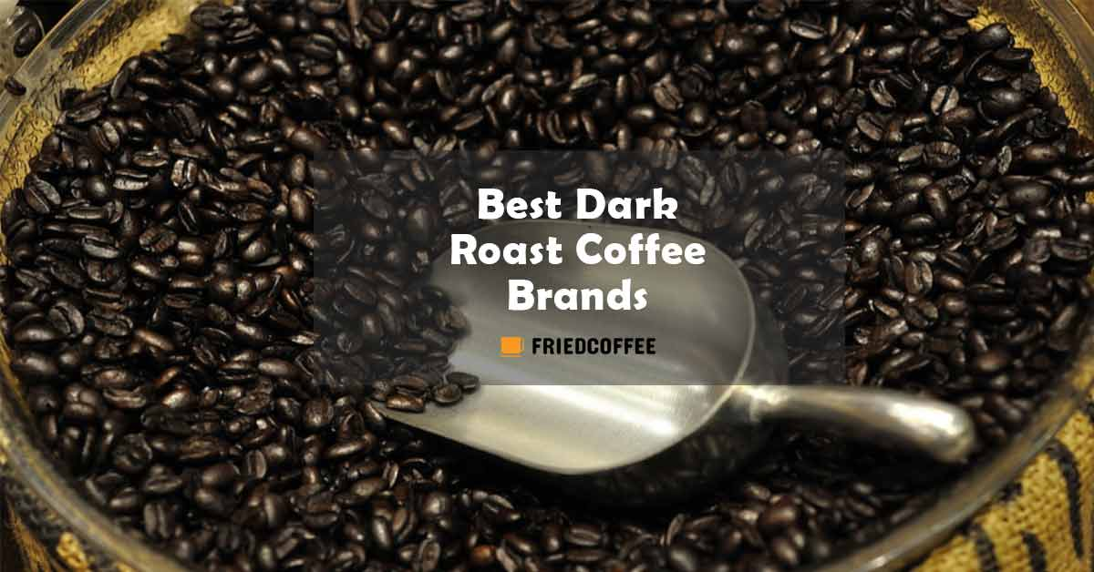 Best Dark Roast Coffee Brands
