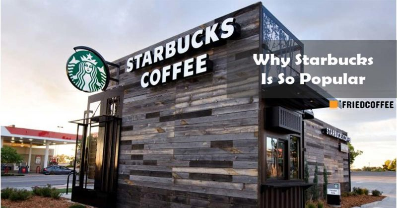 Why is Starbucks so Popular