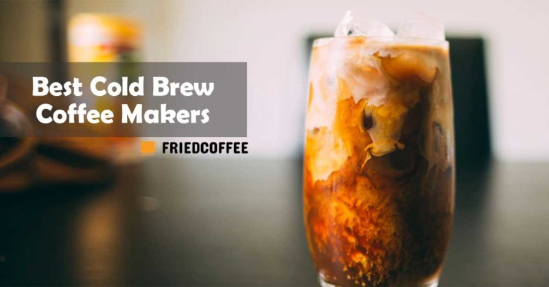 Best Cold Brew Coffee Makers