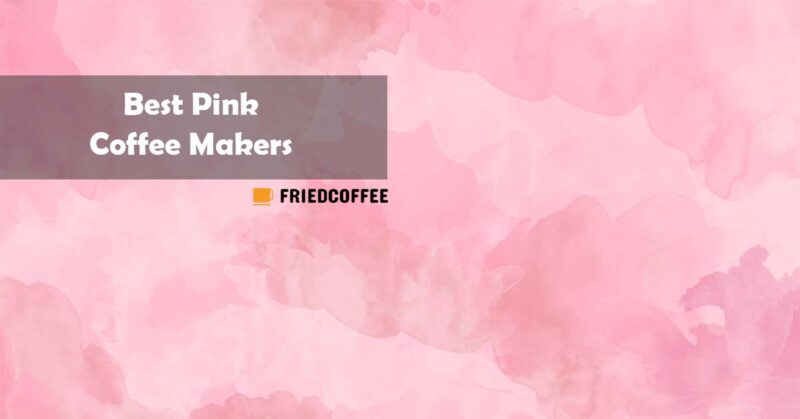 Best Pink Coffee Makers