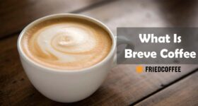 Breve coffee – Definition, Recipe And FAQs