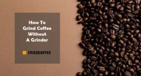 7 Simple Hacks To Grind Coffee Without A Grinder